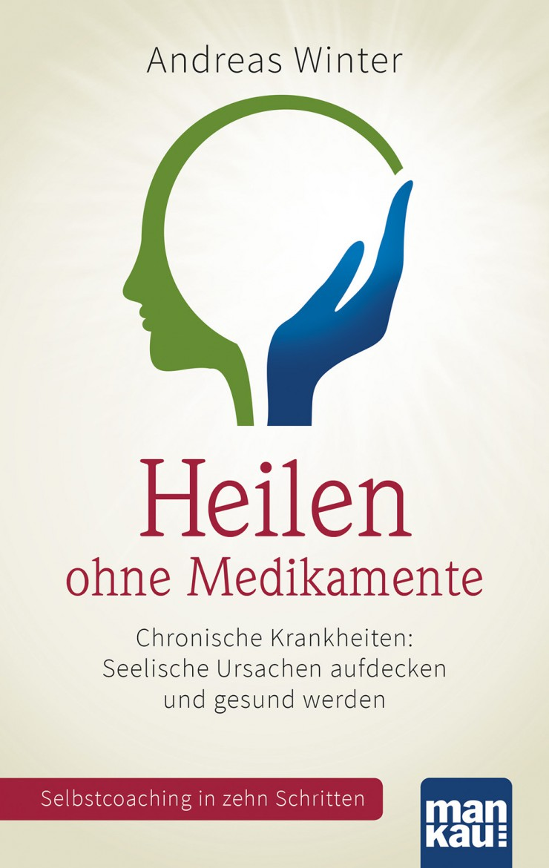 Heilen ohne Medikamente: Durch Erkenntnis und Neuinterpretation