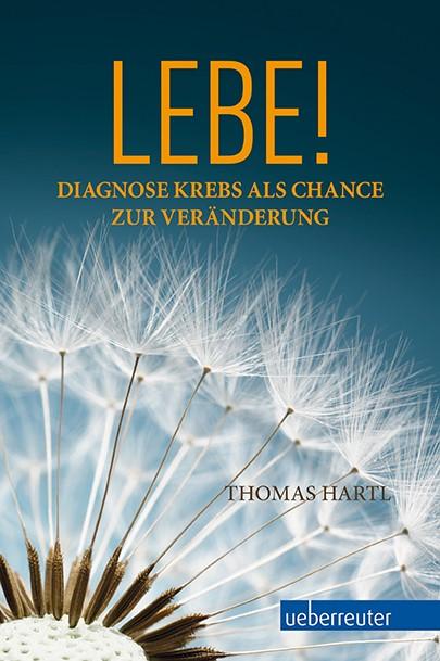 Buchvorstellung: Lebe! - Diagnose Krebs als Chance zur Veränderung von Thomas Hartl