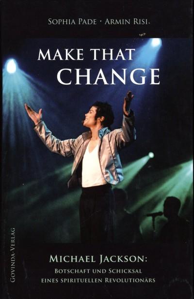 Zweite Auflage endlich erhältlich: MAKE THAT CHANGE - Buch über Michael Jackson von Sophia Pade und Armin Risi