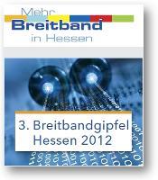 Die Hessische Landesregierung lädt ein zum 3. Hessischen Breitbandgipfel 2012