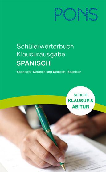 Sicher durch die Abiprüfung - mit dem zweisprachigen Schülerwörterbuch Klausurausgabe Spanisch vom PONS-Verlag