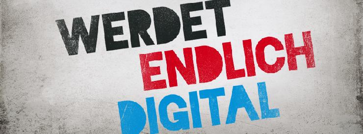 Werdet endlich digital!