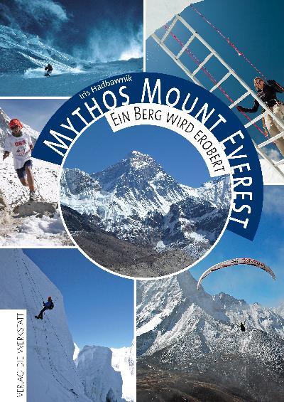 Mythos Mount Everest: Ein Buch über die Faszination einmal auf dem Dach der Welt zu stehen