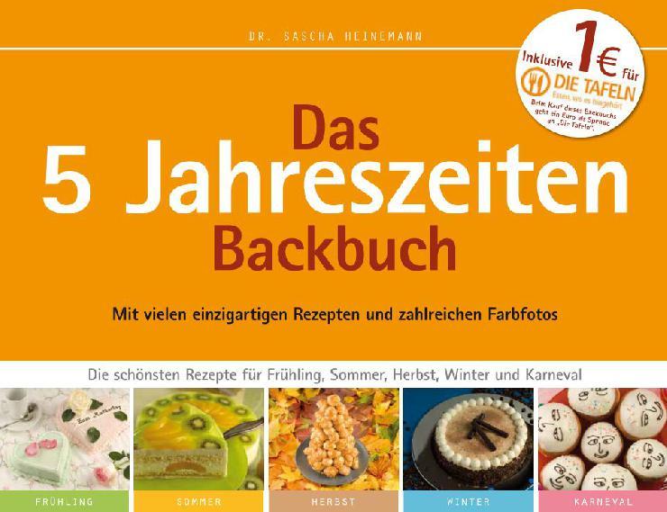 """Wohl einmalig auf dem Büchermarkt: Das """"5 Jahreszeiten Backbuch"""" eröffnet die bunte Welt der Torten und Torteletts"""