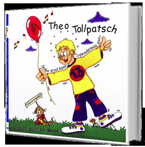 Theo Tollpatsch - Jedes Kind kann irgendetwas gut!